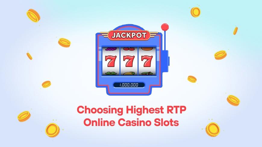Choosing Highest RTP Online Casino Slots